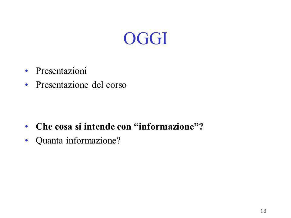 16 OGGI Presentazioni Presentazione del corso Che cosa si intende con informazione.