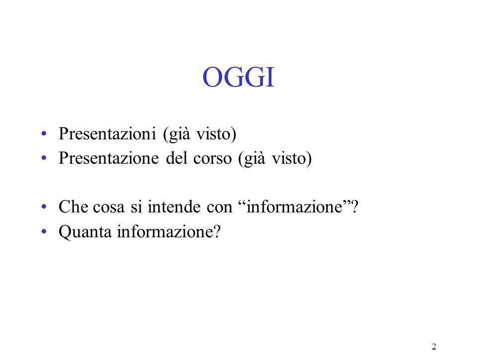 2 OGGI Presentazioni (già visto) Presentazione del corso (già visto) Che cosa si intende con informazione.