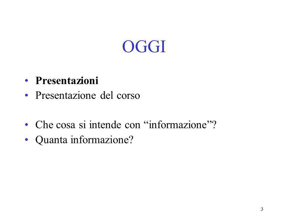 3 OGGI Presentazioni Presentazione del corso Che cosa si intende con informazione.