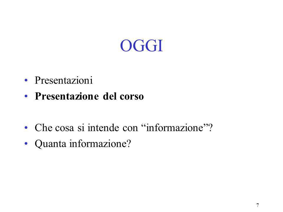 7 OGGI Presentazioni Presentazione del corso Che cosa si intende con informazione.