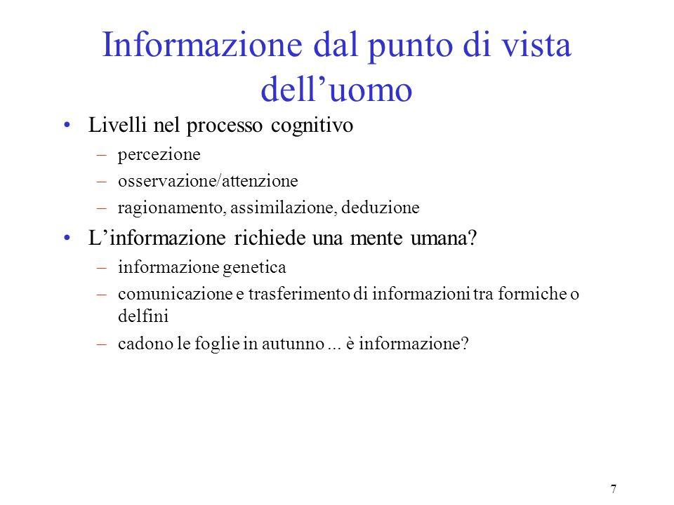 7 Informazione dal punto di vista delluomo Livelli nel processo cognitivo –percezione –osservazione/attenzione –ragionamento, assimilazione, deduzione