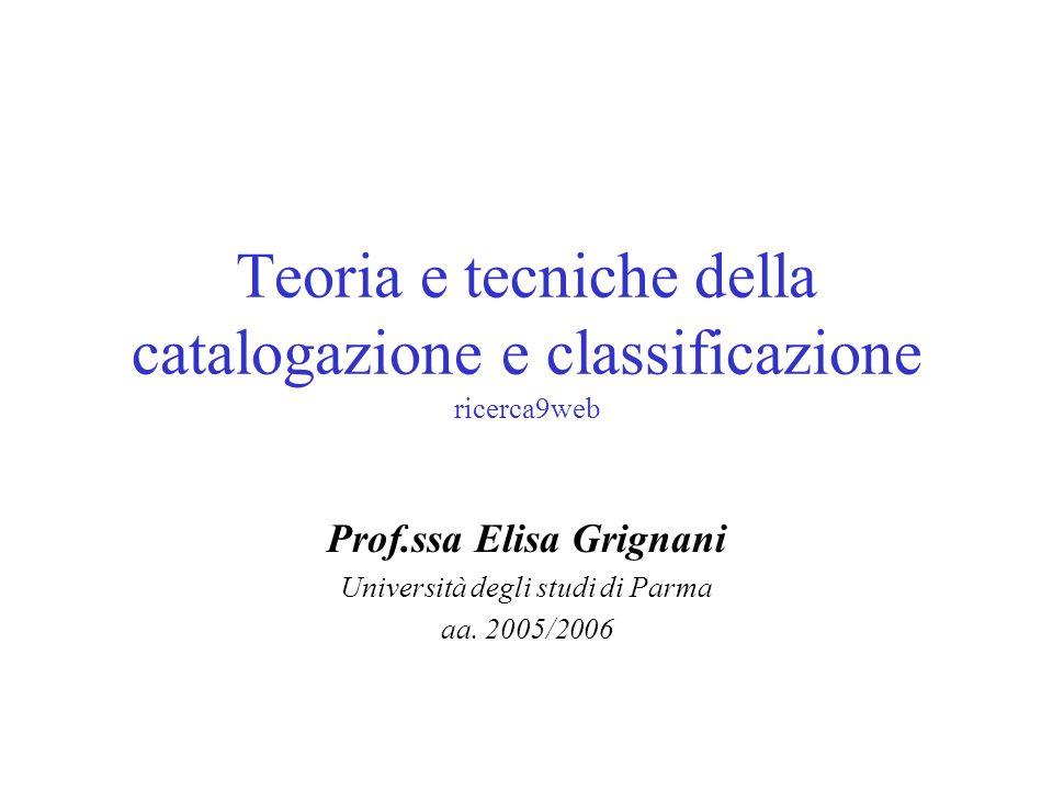 Teoria e tecniche della catalogazione e classificazione ricerca9web Prof.ssa Elisa Grignani Università degli studi di Parma aa. 2005/2006