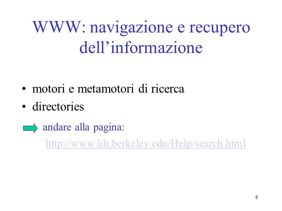 8 WWW: navigazione e recupero dellinformazione motori e metamotori di ricerca directories andare alla pagina: http://www.lib.berkeley.edu/Help/search.