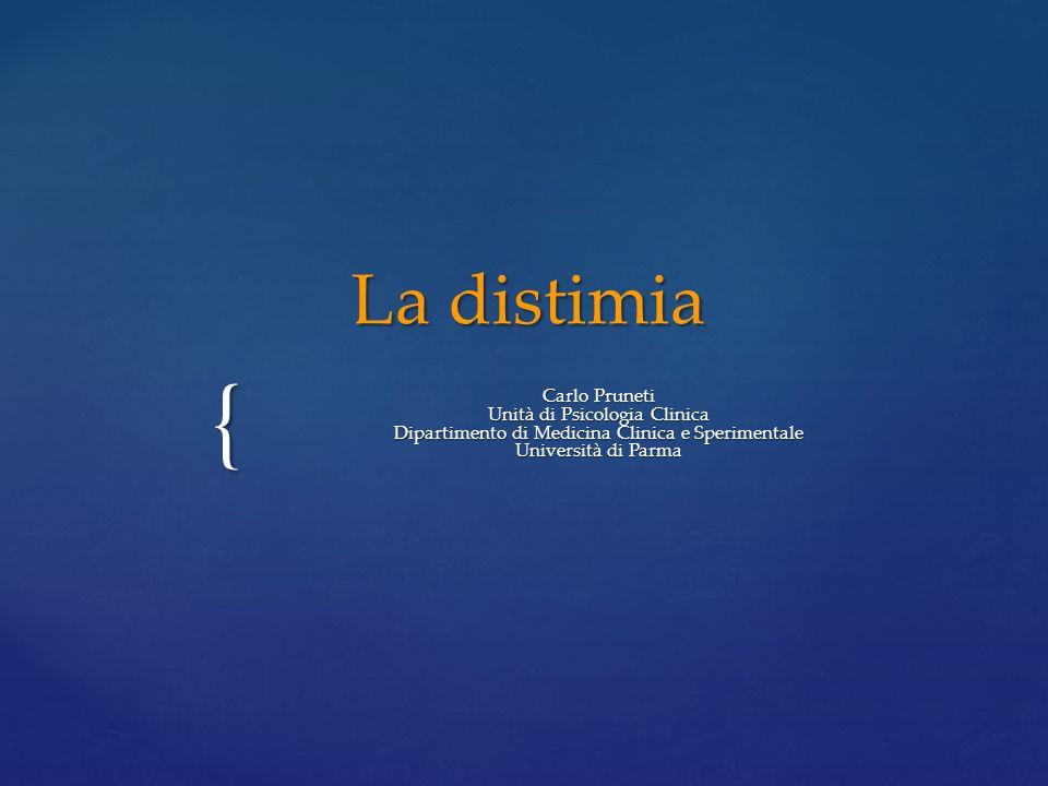 { La distimia Carlo Pruneti Unità di Psicologia Clinica Dipartimento di Medicina Clinica e Sperimentale Università di Parma
