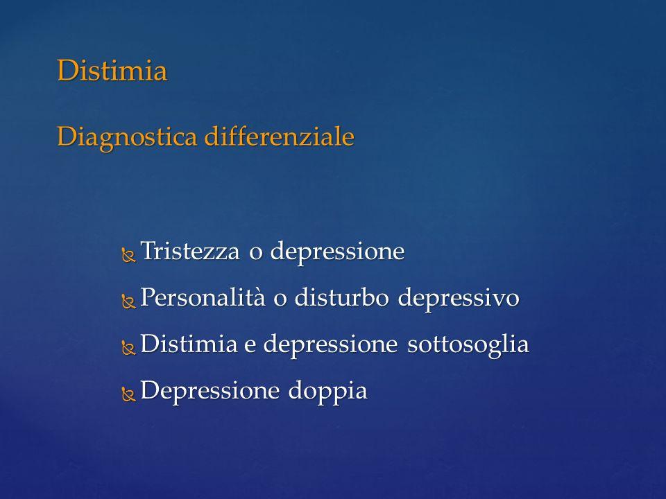 Tristezza o depressione Tristezza o depressione Personalità o disturbo depressivo Personalità o disturbo depressivo Distimia e depressione sottosoglia