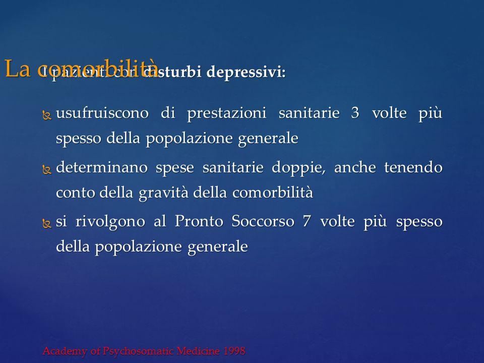 I pazienti con disturbi depressivi: usufruiscono di prestazioni sanitarie 3 volte più spesso della popolazione generale usufruiscono di prestazioni sa