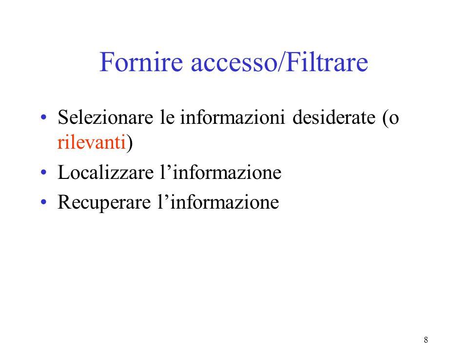 8 Fornire accesso/Filtrare Selezionare le informazioni desiderate (o rilevanti) Localizzare linformazione Recuperare linformazione