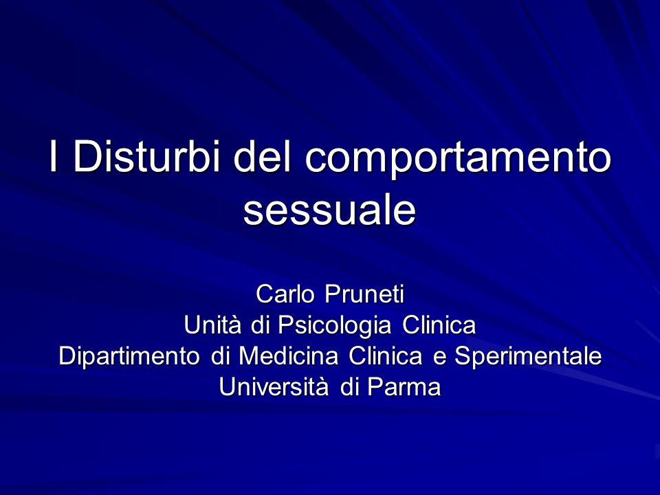 I Disturbi del comportamento sessuale Carlo Pruneti Unità di Psicologia Clinica Dipartimento di Medicina Clinica e Sperimentale Università di Parma