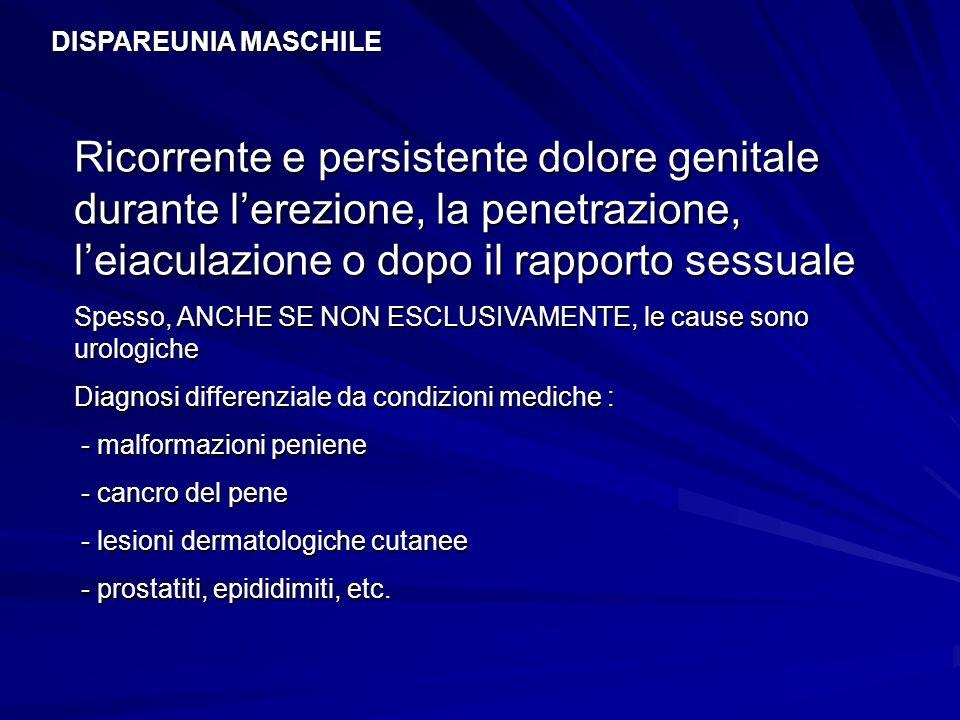 Ricorrente e persistente dolore genitale durante lerezione, la penetrazione, leiaculazione o dopo il rapporto sessuale Spesso, ANCHE SE NON ESCLUSIVAM