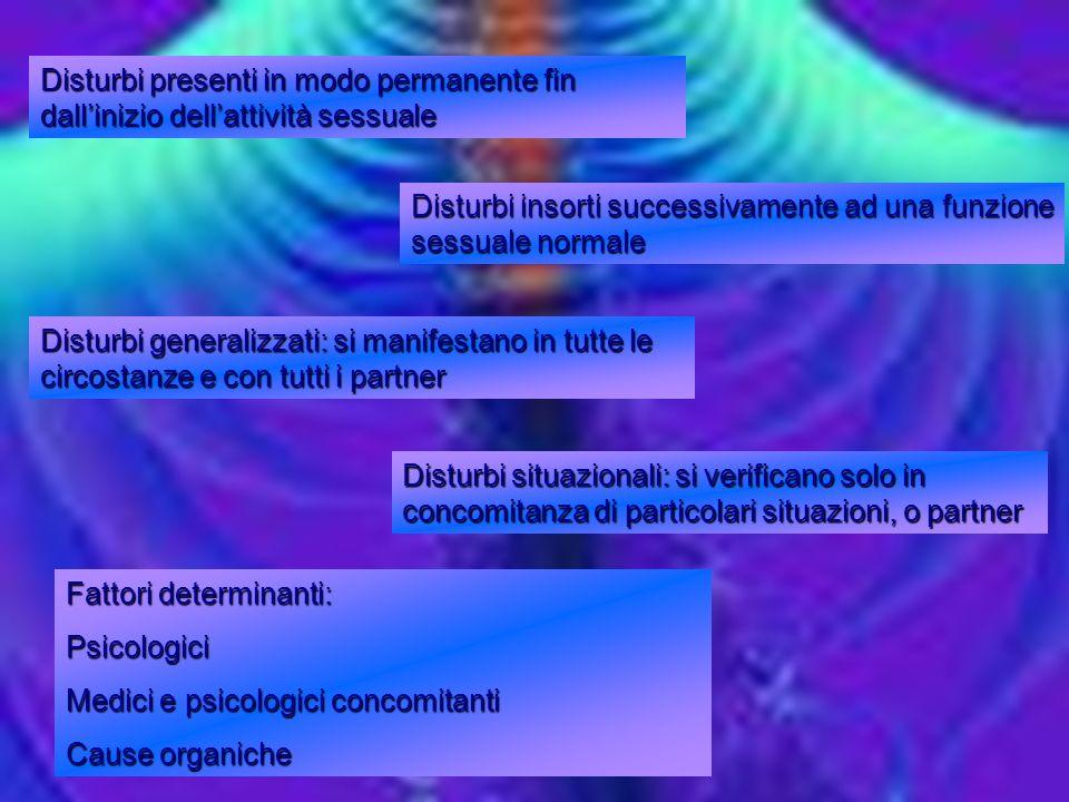 Disturbi generalizzati: si manifestano in tutte le circostanze e con tutti i partner Disturbi situazionali: si verificano solo in concomitanza di part