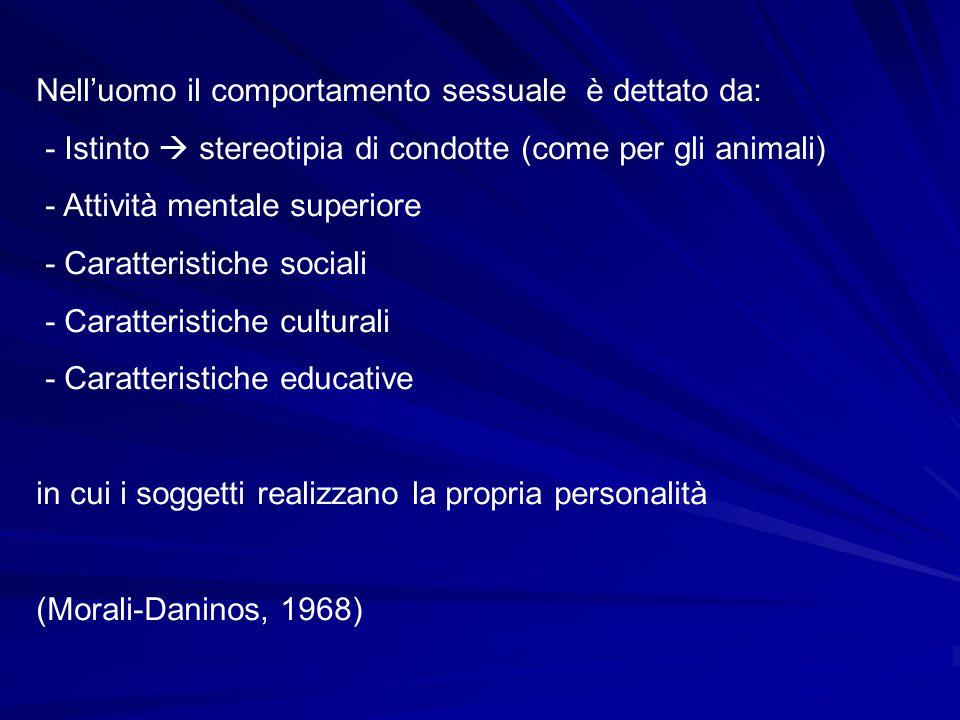 Nelluomo il comportamento sessuale è dettato da: - Istinto stereotipia di condotte (come per gli animali) - Attività mentale superiore - Caratteristic