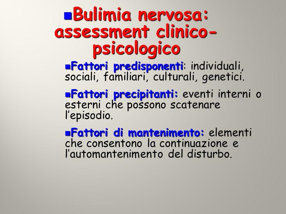 Bulimia nervosa: assessment clinico- psicologico Bulimia nervosa: assessment clinico- psicologico Fattori predisponenti Fattori predisponenti: individ