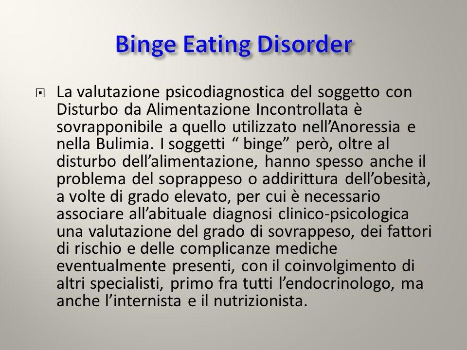La valutazione psicodiagnostica del soggetto con Disturbo da Alimentazione Incontrollata è sovrapponibile a quello utilizzato nellAnoressia e nella Bu