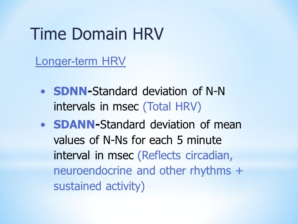Time Domain HRV SDNN-Standard deviation of N-N intervals in msec (Total HRV) SDANN-Standard deviation of mean values of N-Ns for each 5 minute interva