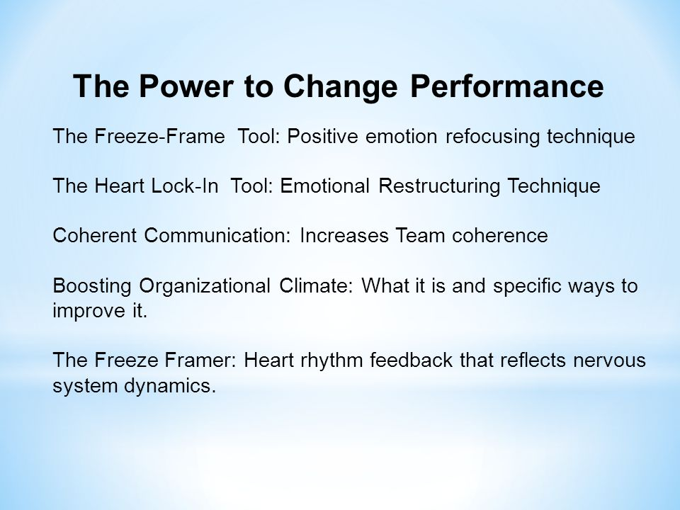 The Freeze-Frame Tool: Positive emotion refocusing technique The Heart Lock-In Tool: Emotional Restructuring Technique Coherent Communication: Increas
