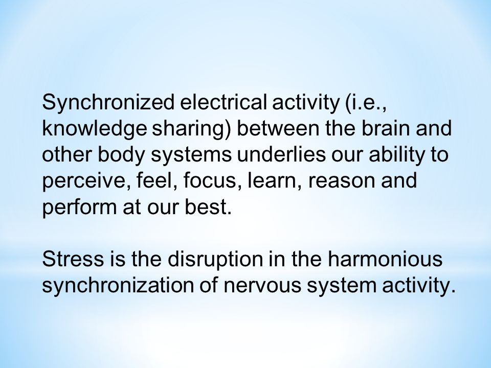 Synchronized electrical activity (i.e., knowledge sharing) between the brain and other body systems underlies our ability to perceive, feel, focus, le