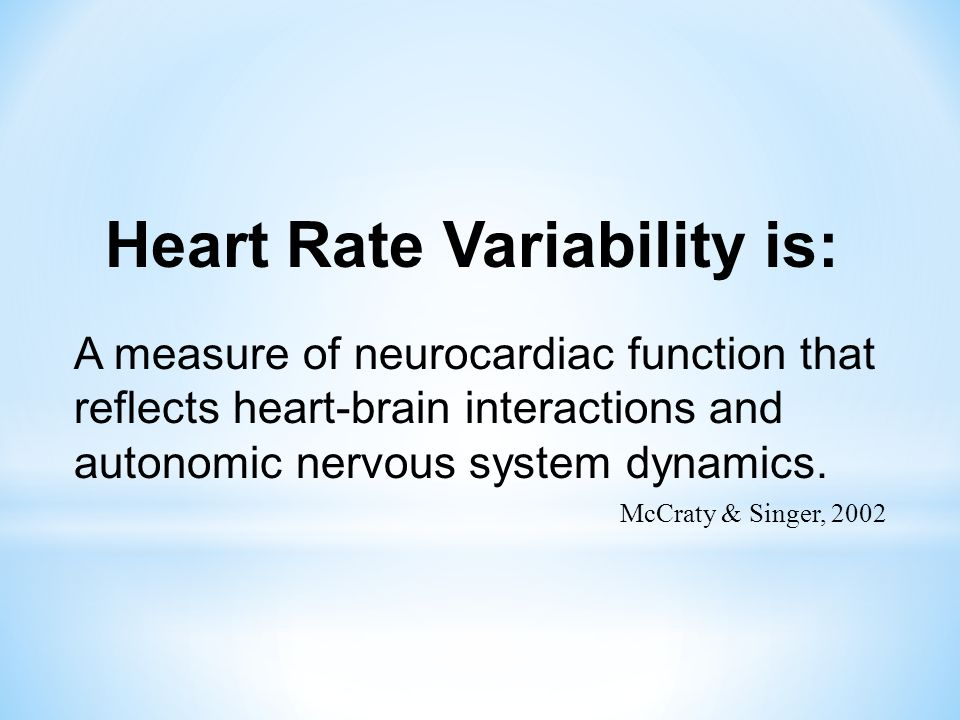 A measure of neurocardiac function that reflects heart-brain interactions and autonomic nervous system dynamics. McCraty & Singer, 2002 Heart Rate Var