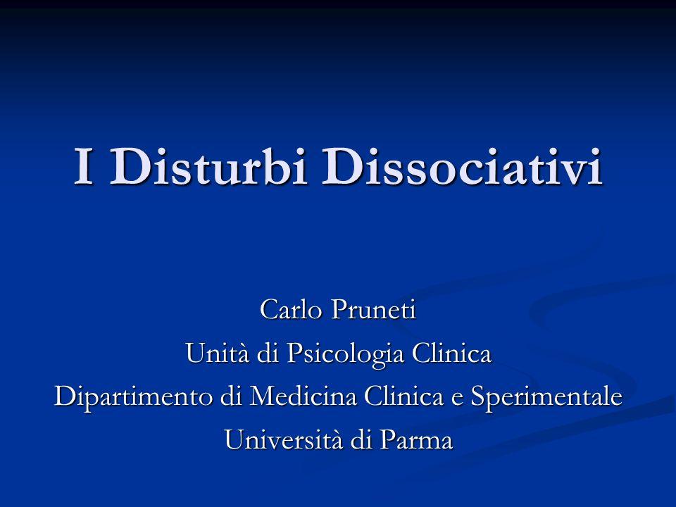 I Disturbi Dissociativi Carlo Pruneti Unità di Psicologia Clinica Dipartimento di Medicina Clinica e Sperimentale Università di Parma