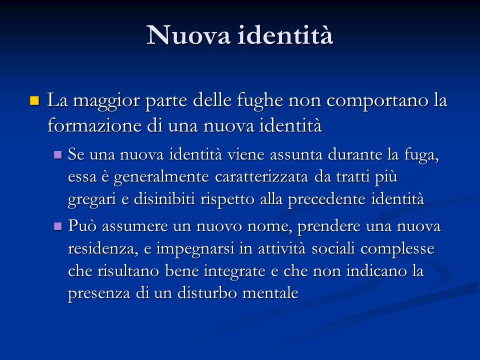 Nuova identità La maggior parte delle fughe non comportano la formazione di una nuova identità La maggior parte delle fughe non comportano la formazio