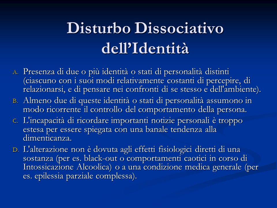 Disturbo Dissociativo dellIdentità A. Presenza di due o più identità o stati di personalità distinti (ciascuno con i suoi modi relativamente costanti