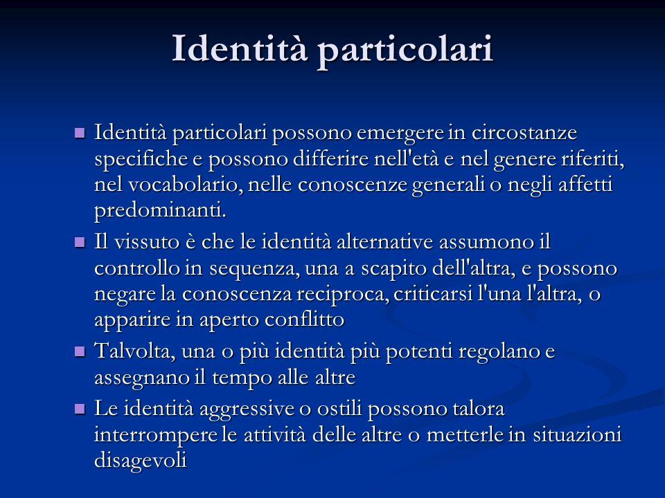 Identità particolari Identità particolari possono emergere in circostanze specifiche e possono differire nell'età e nel genere riferiti, nel vocabolar