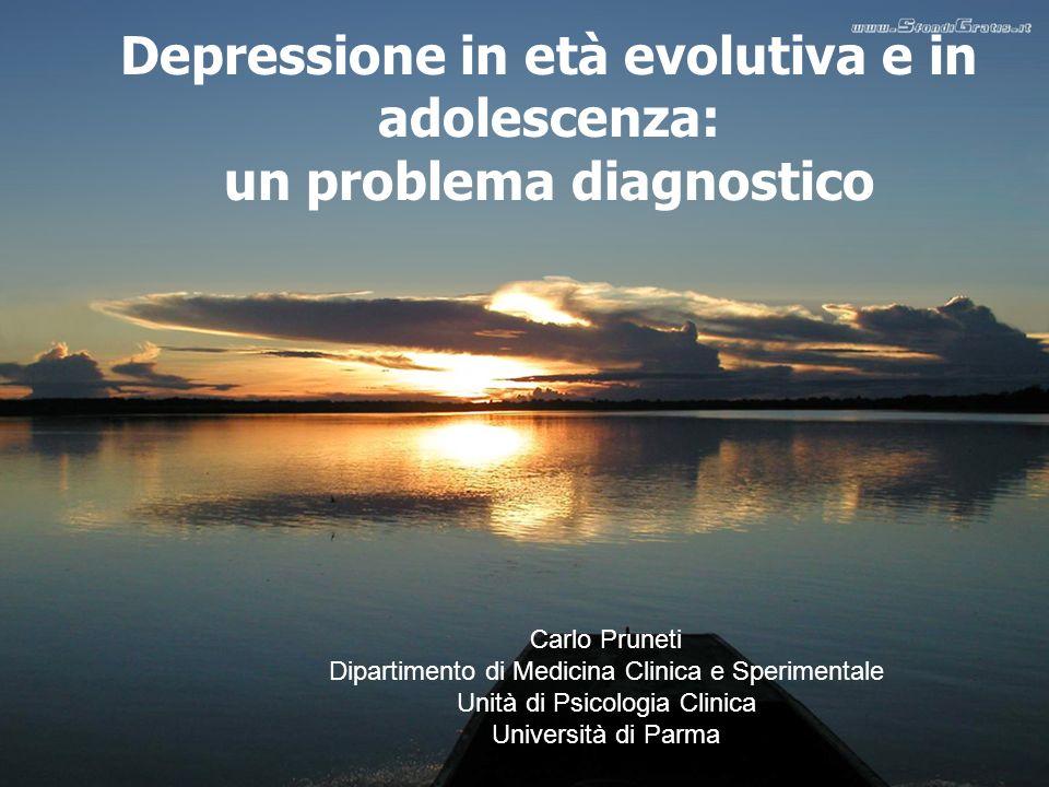 Carlo Pruneti Dipartimento di Psicologia Sez. Psicologia Clinica Università di Parma Depressione in età evolutiva e in adolescenza: un problema diagno