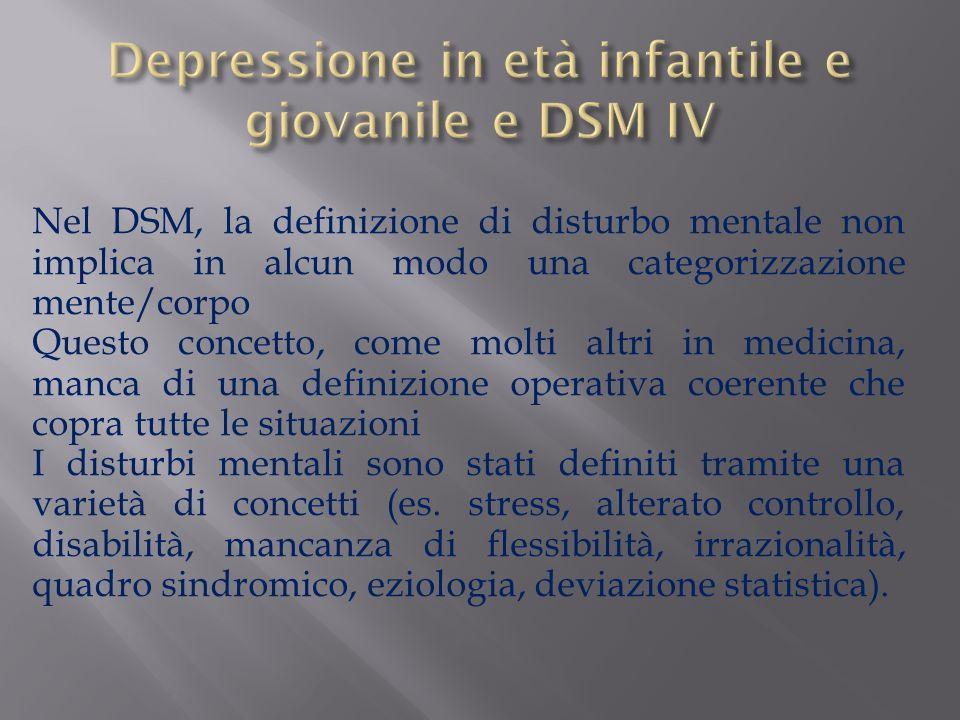 Nel DSM, la definizione di disturbo mentale non implica in alcun modo una categorizzazione mente/corpo Questo concetto, come molti altri in medicina,