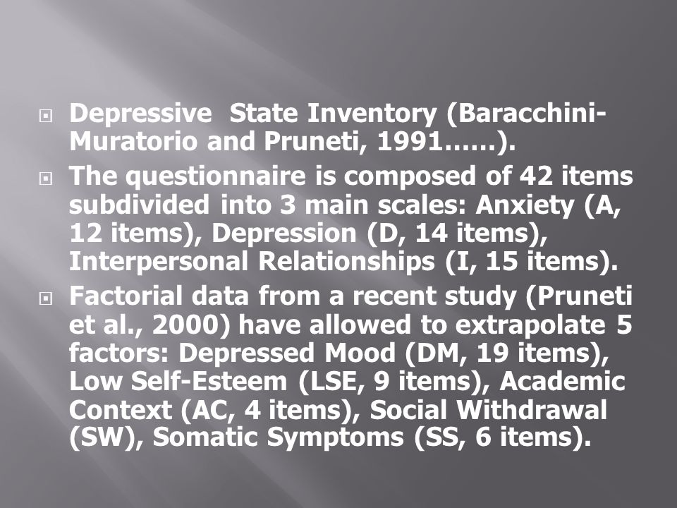 Depressive State Inventory (Baracchini- Muratorio and Pruneti, 1991……). The questionnaire is composed of 42 items subdivided into 3 main scales: Anxie