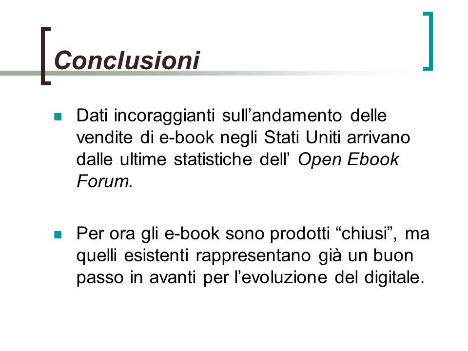 Conclusioni Dati incoraggianti sullandamento delle vendite di e-book negli Stati Uniti arrivano dalle ultime statistiche dell Open Ebook Forum.