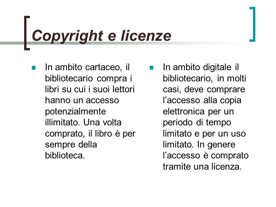 Copyright e licenze In ambito cartaceo, il bibliotecario compra i libri su cui i suoi lettori hanno un accesso potenzialmente illimitato.