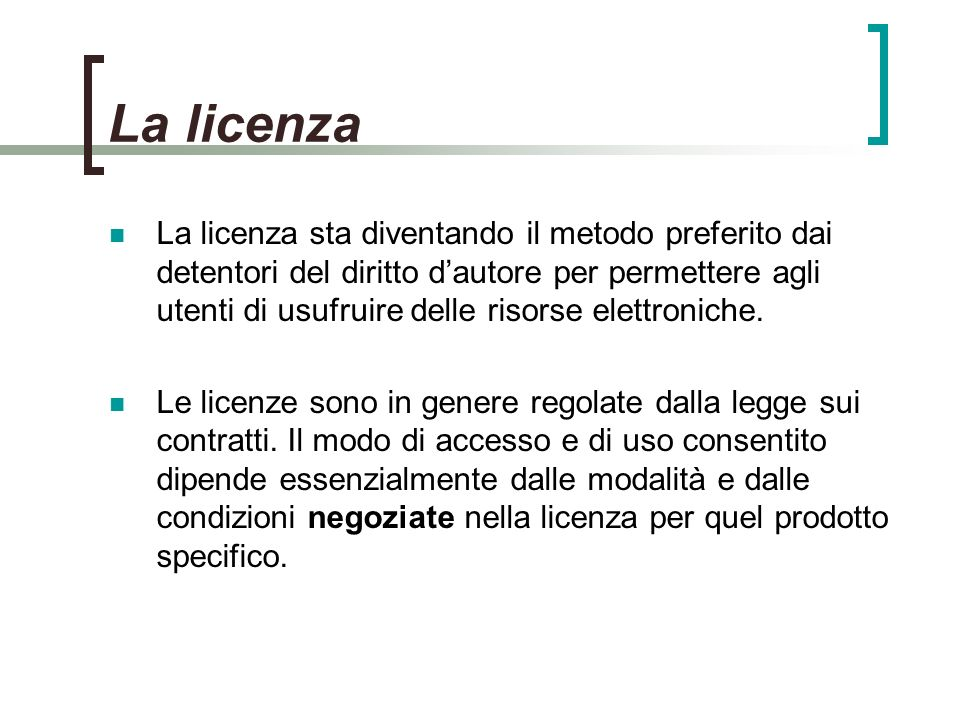 La licenza La licenza sta diventando il metodo preferito dai detentori del diritto dautore per permettere agli utenti di usufruire delle risorse elettroniche.