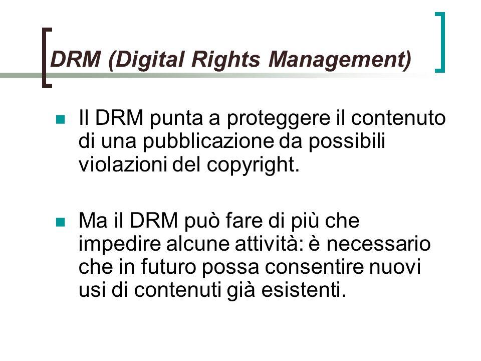 DRM (Digital Rights Management) Il DRM punta a proteggere il contenuto di una pubblicazione da possibili violazioni del copyright.