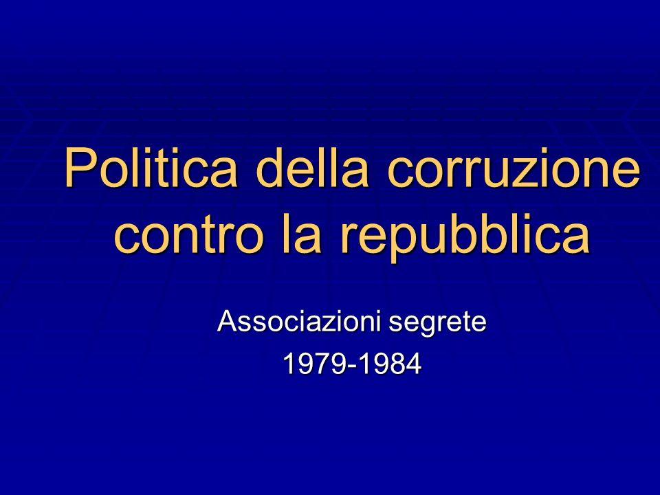 Politica della corruzione contro la repubblica Associazioni segrete 1979-1984