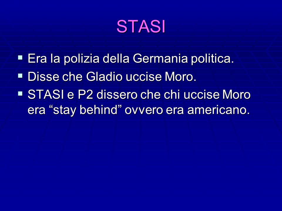 STASI Era la polizia della Germania politica. Era la polizia della Germania politica. Disse che Gladio uccise Moro. Disse che Gladio uccise Moro. STAS