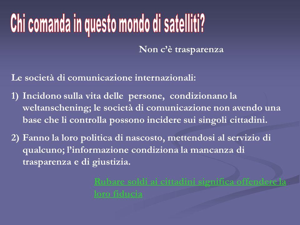 Non cè trasparenza Le società di comunicazione internazionali: 1)Incidono sulla vita delle persone, condizionano la weltanschening; le società di comu