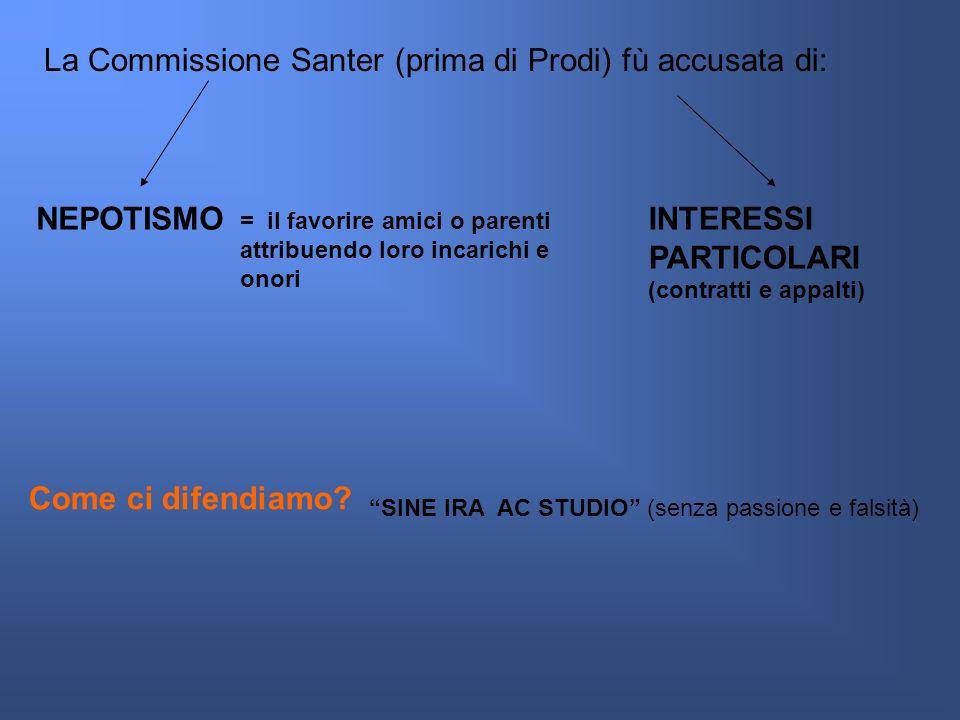 La Commissione Santer (prima di Prodi) fù accusata di: NEPOTISMO = il favorire amici o parenti attribuendo loro incarichi e onori INTERESSI PARTICOLARI (contratti e appalti) Come ci difendiamo.