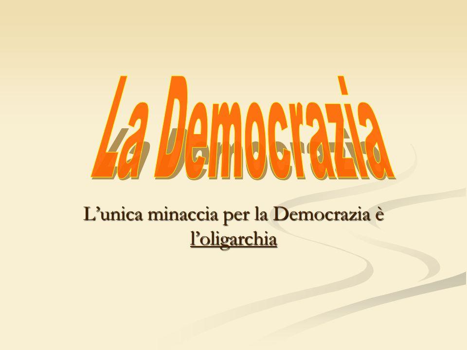 Lunica minaccia per la Democrazia è loligarchia
