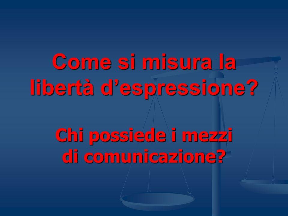 Come si misura la libertà despressione? Chi possiede i mezzi di comunicazione?