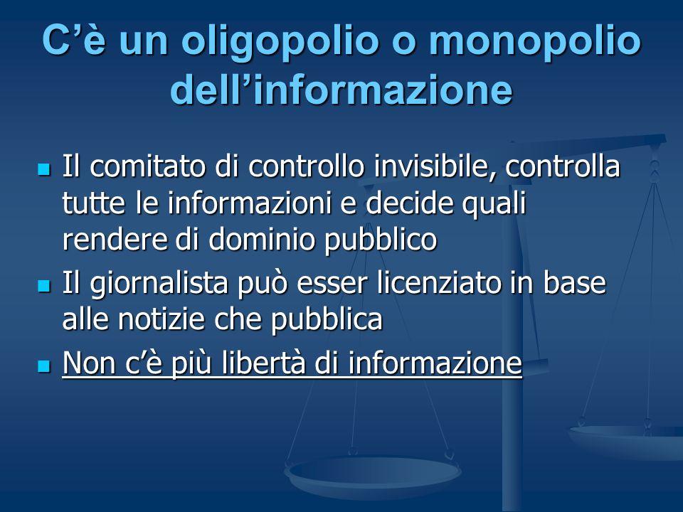 Cè un oligopolio o monopolio dellinformazione Il comitato di controllo invisibile, controlla tutte le informazioni e decide quali rendere di dominio p