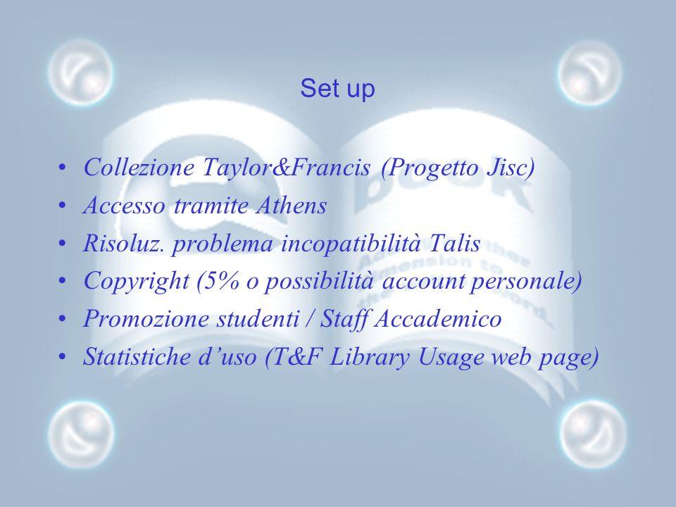 Set up Collezione Taylor&Francis (Progetto Jisc) Accesso tramite Athens Risoluz. problema incopatibilità Talis Copyright (5% o possibilità account per