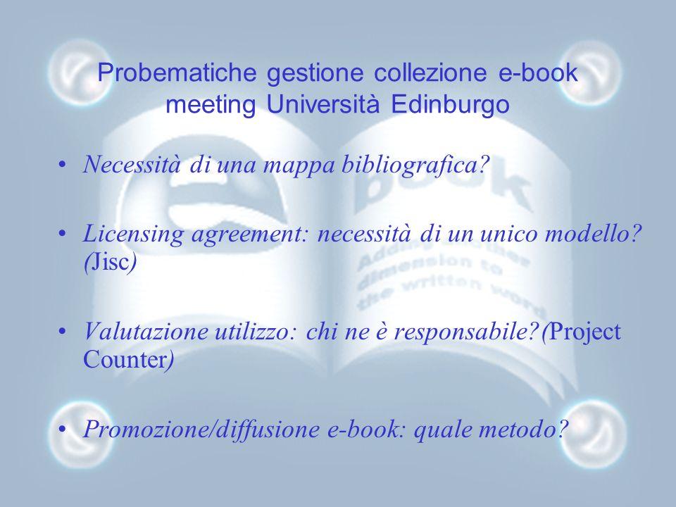 Probematiche gestione collezione e-book meeting Università Edinburgo Necessità di una mappa bibliografica? Licensing agreement: necessità di un unico