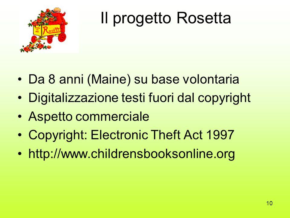 10 Il progetto Rosetta Da 8 anni (Maine) su base volontaria Digitalizzazione testi fuori dal copyright Aspetto commerciale Copyright: Electronic Theft Act 1997 http://www.childrensbooksonline.org