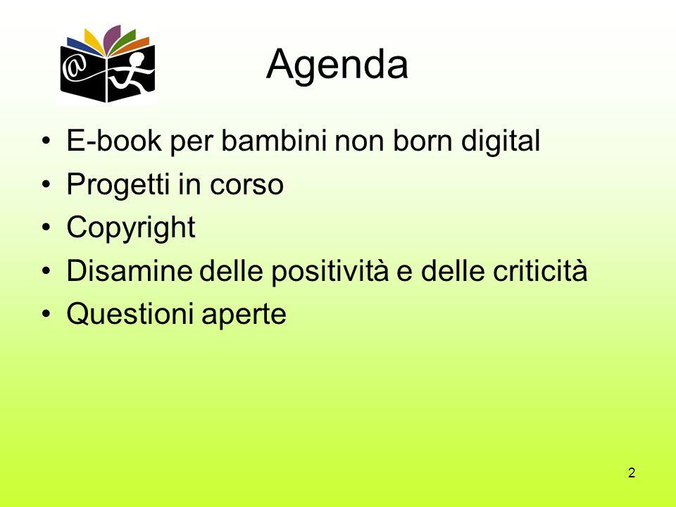 2 Agenda E-book per bambini non born digital Progetti in corso Copyright Disamine delle positività e delle criticità Questioni aperte