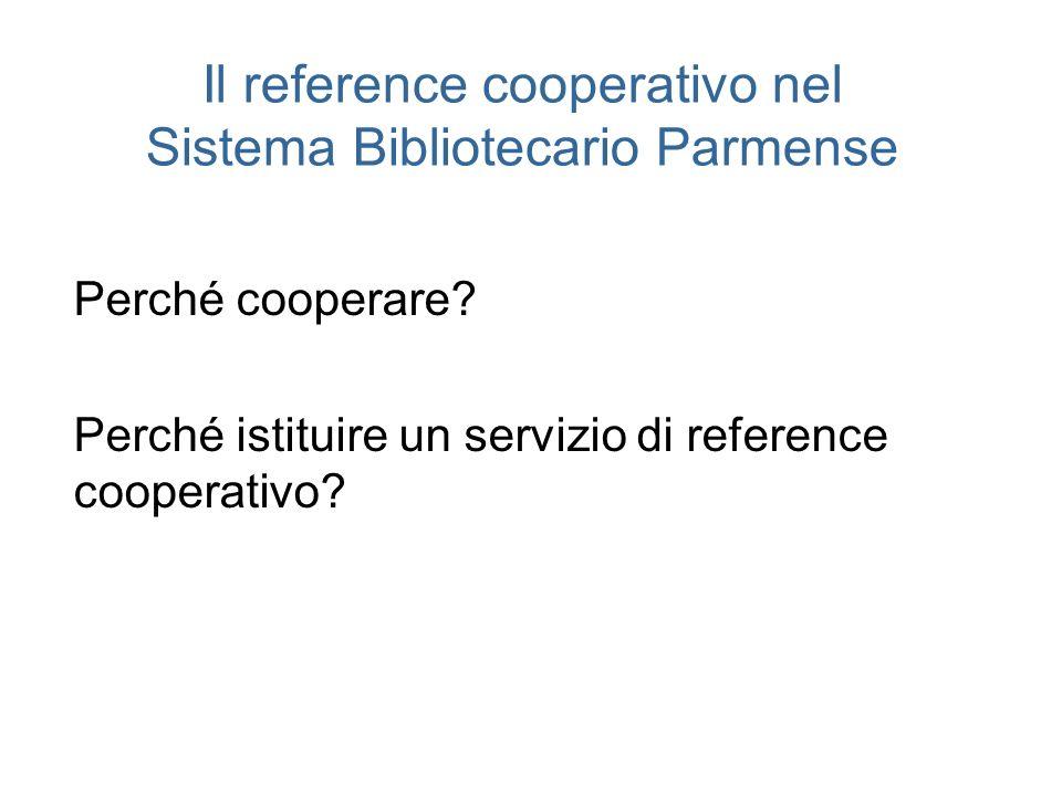 Il reference cooperativo nel Sistema Bibliotecario Parmense Perché cooperare? Perché istituire un servizio di reference cooperativo?