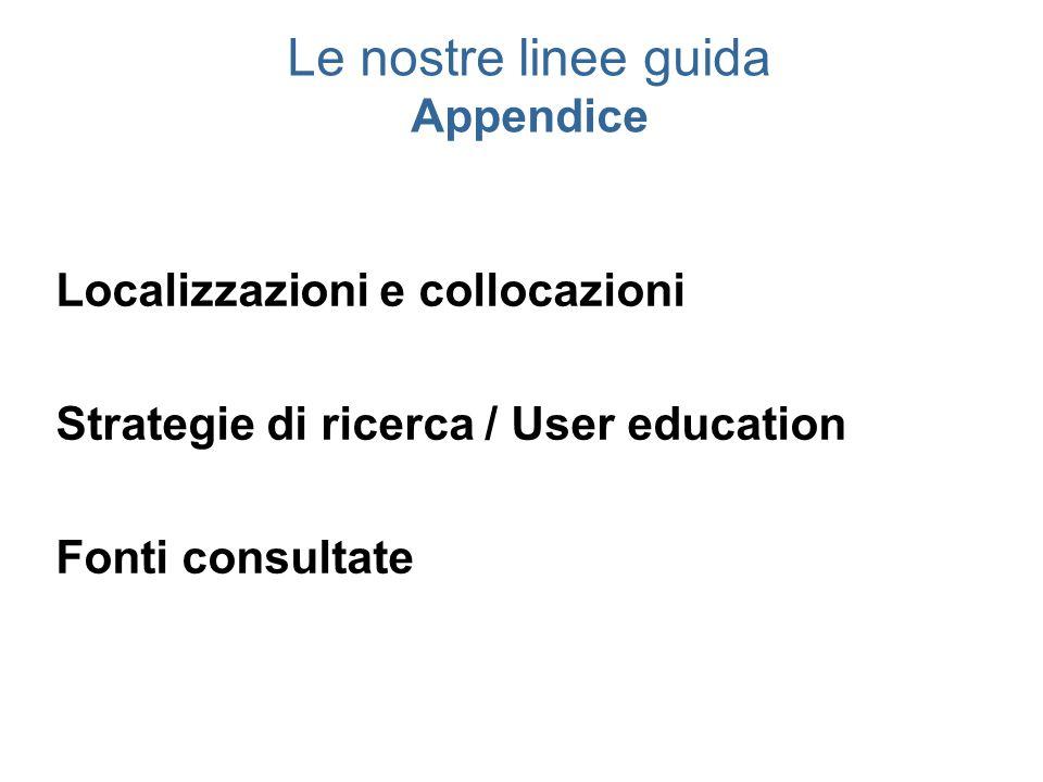 Le nostre linee guida Appendice Localizzazioni e collocazioni Strategie di ricerca / User education Fonti consultate