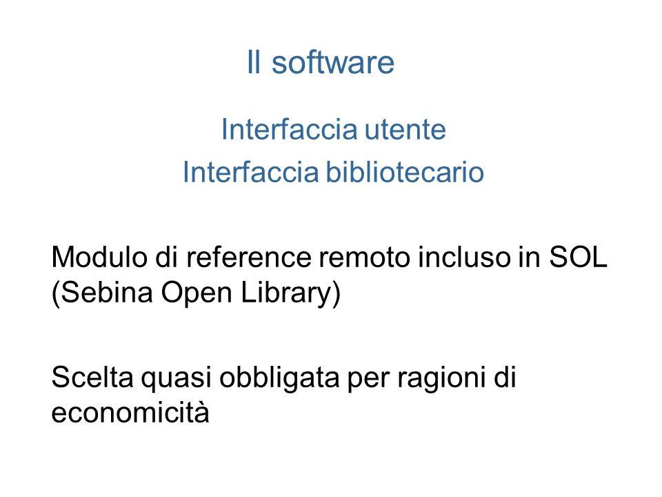 Il software Interfaccia utente Interfaccia bibliotecario Modulo di reference remoto incluso in SOL (Sebina Open Library) Scelta quasi obbligata per ra