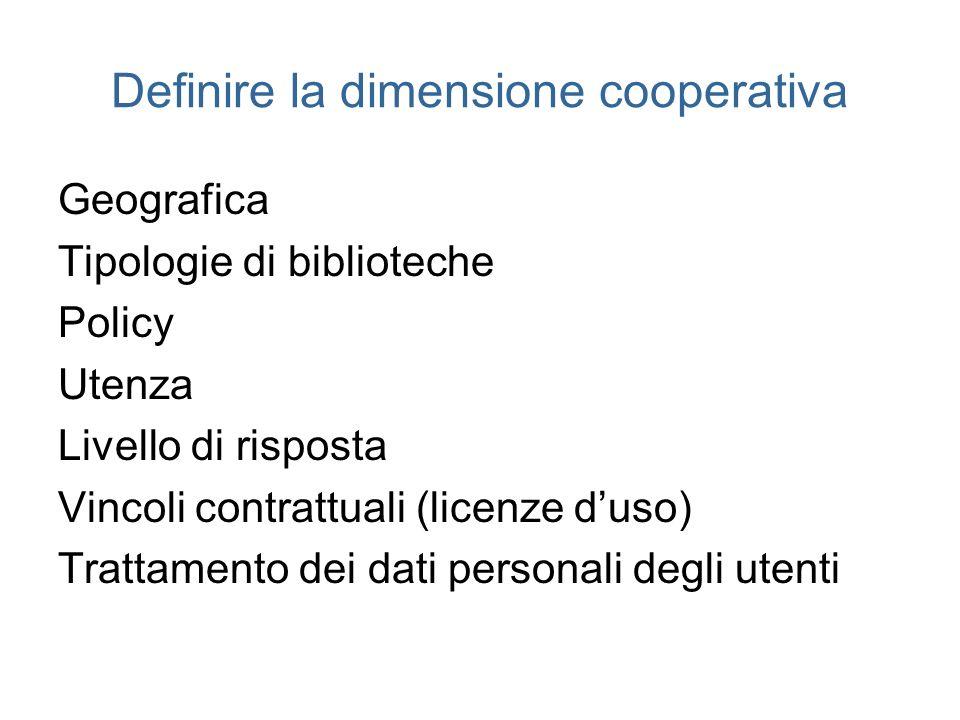 Definire la dimensione cooperativa Geografica Tipologie di biblioteche Policy Utenza Livello di risposta Vincoli contrattuali (licenze duso) Trattamen