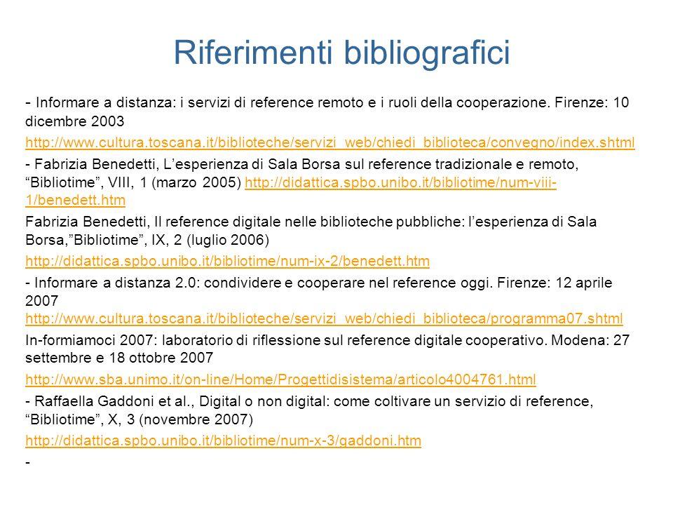 Riferimenti bibliografici - Informare a distanza: i servizi di reference remoto e i ruoli della cooperazione. Firenze: 10 dicembre 2003 http://www.cul