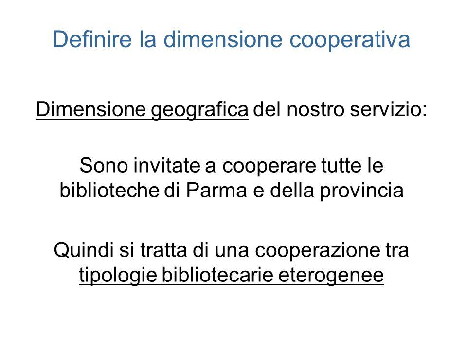 Definire la dimensione cooperativa Dimensione geografica del nostro servizio: Sono invitate a cooperare tutte le biblioteche di Parma e della provinci