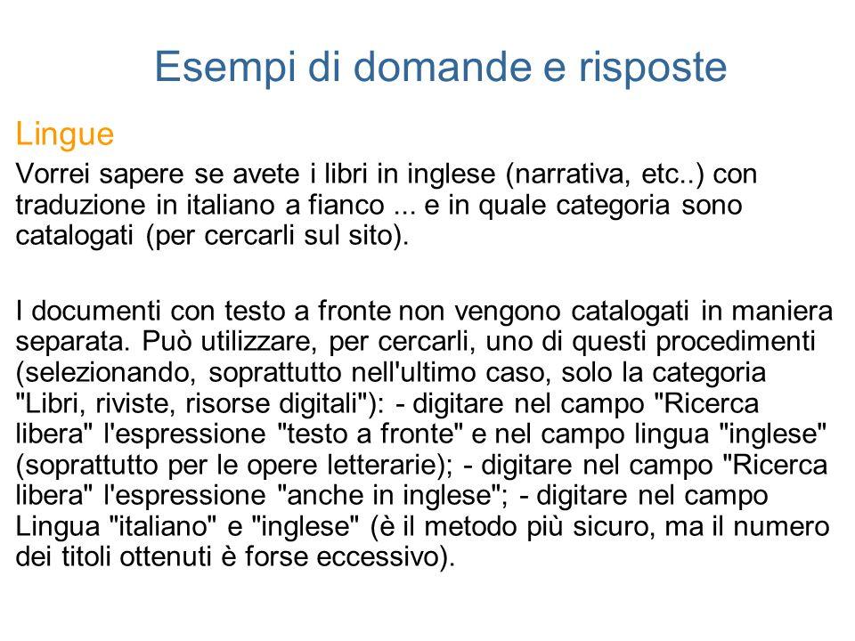Esempi di domande e risposte Lingue Vorrei sapere se avete i libri in inglese (narrativa, etc..) con traduzione in italiano a fianco... e in quale cat